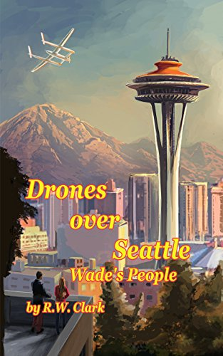 Drones Over Seattle (Wade's People Book 1)